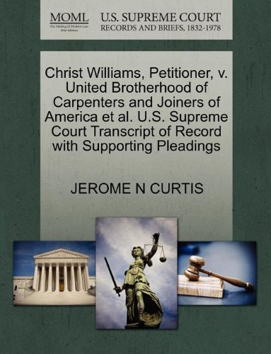Christ Williams, Petitioner, v. United Brotherhood of Carpenters and Joiners of America et al. U.S. Supreme Court Transcript of Record with Supporting Pleadings