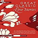 Great Classic Love Stories Audiobook by Anton Chekhov, Nathaniel Hawthorne, Herman Melville, Willa Cather, James Joyce, Guy de Maupassant, William Shakespeare Narrated by  uncredited