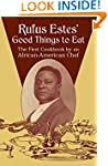 Rufus Estes' Good Things to Eat: The...
