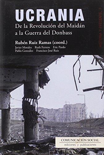 Ucrania. De la Revolución del Maidán a la Guerra del Donbass (Historia y Presente)