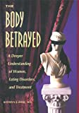 The Body Betrayed: A Deeper Understanding of Women, Eating Disorders, and Treatment (0936077239) by Kathryn J. Zerbe