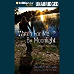 Watch for Me by Moonlight: A Midnight Twins Novel, Book 3 (       UNABRIDGED) by Jacquelyn Mitchard Narrated by Emily Durante