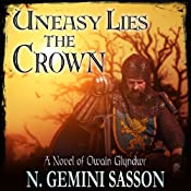 Uneasy Lies the Crown: A Novel of Owain Glyndwr | [N. Gemini Sasson]