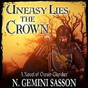 Uneasy Lies the Crown: A Novel of Owain Glyndwr | [N. Gemini Sasson]