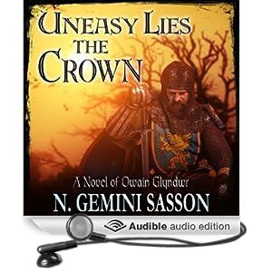 Uneasy Lies the Crown: A Novel of Owain Glyndwr (Unabridged)