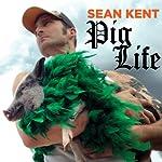Pig Life | Sean Kent