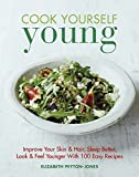 img - for Cook Yourself Young: Improve Your Skin & Hair, Sleep Better, Look & Feel Younger With 100 Easy Recipes book / textbook / text book