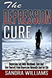 img - for The Depression Cure: Depression Self Help Workbook, Cure And Free Yourself From Depression Naturally And For Life (Depression And Social Anxiety ... Naturally Treatment And Solutions) (Volume 1) book / textbook / text book