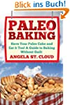 Paleo Baking: Have Your Paleo Cake an...