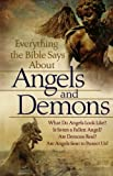 Everything the Bible Says About Angels and Demons: What Do Angels Look Like?  Is Satan a Fallen Angel?  Are Demons Real? \  Are Angels Sent to Protect Us?