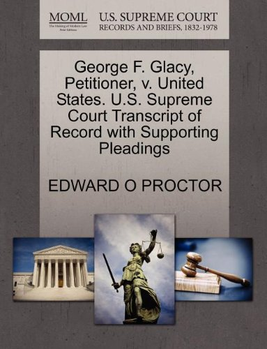 George F. Glacy, Petitioner, v. United States. U.S. Supreme Court Transcript of Record with Supporting Pleadings