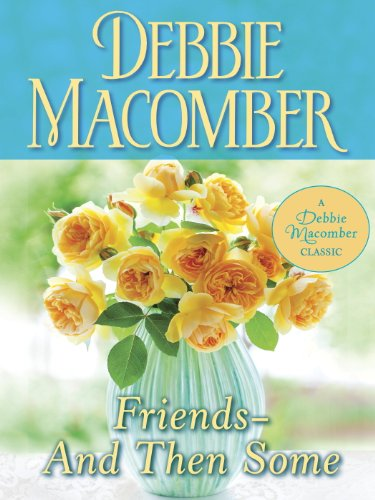 Don't miss this BEST PRICE EVER on Debbie Macomber's classic December 2013 release! Friends–And Then Some