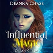Influential Magic: Crescent City Fae, Book 1 | [Deanna Chase]
