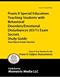 Praxis II Special Education: Teaching Students with Behavioral Disorders/Emotional Disturbances (0371) Exam Secrets Study Guide: Praxis II Test Review for the Praxis II: Subject Assessments