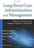 Long-Term Care Administration & Management: Effective Practices and Quality Programs in Eldercare
