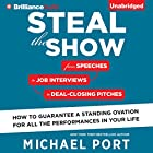 Steal the Show: From Speeches to Job Interviews to Deal-Closing Pitches, How to Guarantee a Standing Ovation for All the Performances in Your Life (       ungekürzt) von Michael Port Gesprochen von: Michael Port