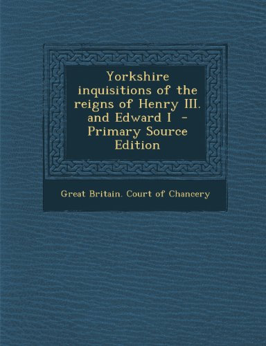 Yorkshire inquisitions of the reigns of Henry III. and Edward I