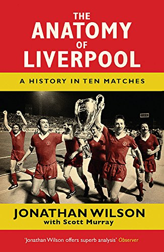 The Anatomy of Liverpool A History in Ten Matches [Wilson, Jonathan] (Tapa Blanda)