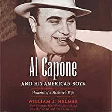 Al Capone and His American Boys: Memoirs of a Mobster's Wife (       UNABRIDGED) by William J. Helmer Narrated by Kristi Burns