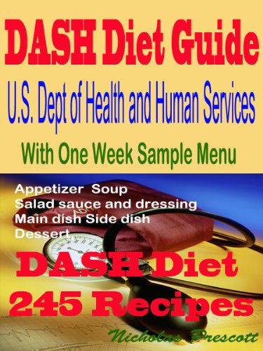 Dash Diet Guide U.S. Dept of Health and Human Services: With One Week Sample Menu - Dash Diet 245 Recipes