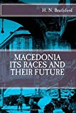 MACEDONIA, its Races and Their Future: NEW Edition