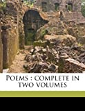 Poems: complete in two volumes