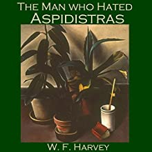 The Man Who Hated Aspidistras (       UNABRIDGED) by W. F. Harvey Narrated by Cathy Dobson