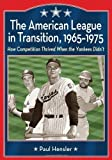 img - for The American League in Transition, 1965-1975: How Competition Thrived When the Yankees Didn't by Paul Hensler (2012-12-10) book / textbook / text book