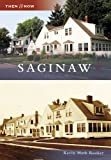 Saginaw (MI) (Images of America) (Then and Now)
