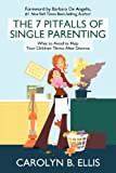 Carolyn B. Ellis The 7 Pitfalls of Single Parenting: What to Avoid to Help Your Children Thrive After Divorce