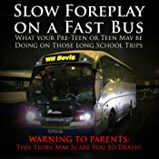 Slow Foreplay on a Fast Bus: What Your Pre-teens and Teens May Be Doing on Those Long School Trips | [Will Bevis]