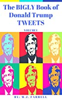 The Bigly Book of Donald Trump Tweets: Volume I