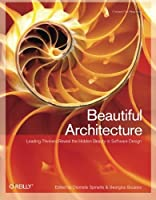 Beautiful Architecture: Leading Thinkers Reveal the Hidden Beauty in Software Design Front Cover