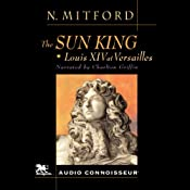 The Sun King: Louis XIV at Versailles | [Nancy Mitford]