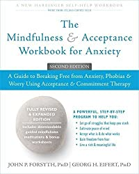 The Mindfulness and Acceptance Workbook for Anxiety: A Guide to Breaking Free from Anxiety Phobias and Worry Using Acceptance and Commitment Therapy by Williams Mary Beth