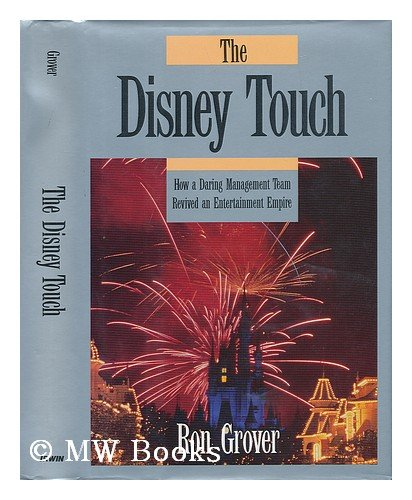 The Disney Touch: How a Daring Management Team Revived an Entertainment Empire Ron Grover