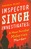 Shamini Flint Inspector Singh Investigates: A Most Peculiar Malaysian Murder: Number 1 in series