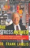 The Stress Answer: Train Your Brain to Conquer Depression and Anxiety in 45 Days