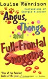 Angus, Thongs and Full-Frontal Snogging: Confessions of Georgia Nicolson (Confessions of Georgia Nicolsn) Louise Rennison