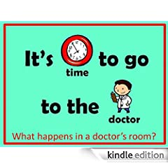 It's Time to Go to the Doctor: What happens in a doctor's room? (It's time for ...) (English Edition)