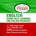 English: Verbs Fast Track Learning for Italian Speakers: The 100 Most Used English Verbs with 3600 Phrase Examples: Past, Present and Future Hörbuch von Sarah Retter Gesprochen von: Barry G. Bernson