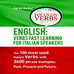 English: Verbs Fast Track Learning for Italian Speakers: The 100 Most Used English Verbs with 3600 Phrase Examples: Past, Present and Future | Sarah Retter