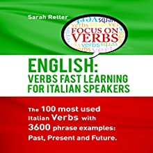 English: Verbs Fast Track Learning for Italian Speakers: The 100 Most Used English Verbs with 3600 Phrase Examples: Past, Present and Future Audiobook by Sarah Retter Narrated by Barry G. Bernson
