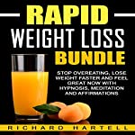 Rapid Weight Loss Bundle: Stop Overeating, Lose Weight Faster and Feel Great Now with Hypnosis, Meditation and Affirmations | Richard Hartell