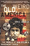 The Old, Weird America: The World of Bob Dylan's Basement Tapes (0312420439) by Marcus, Greil