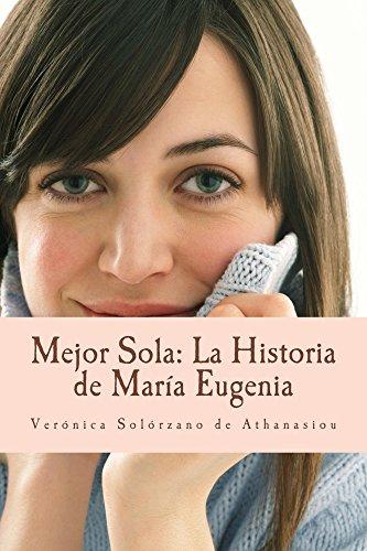 Mejor Sola: La Historia de María Eugenia