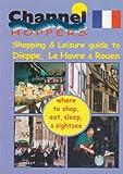Channel Hopper s Guide 2000: Dieppe, Le Havre, Rouen: Dieppe,Lehavre,Rouen