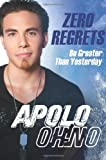 img - for (ZERO REGRETS BY OHNO, APOLO ANTON)Zero Regrets: Be Greater Than Yesterday[Hardcover] ON 26-Oct-2010 book / textbook / text book