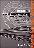 Cours de gastronomie mol�culaire : Tome 1, Science, technologie, technique... culinaires : quelles relations ?