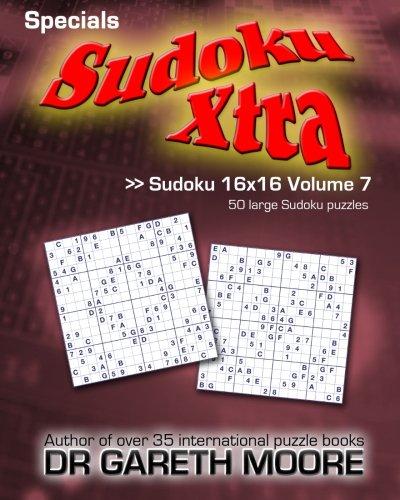 Sudoku 16x16 Volume 7: Sudoku Xtra Specials
